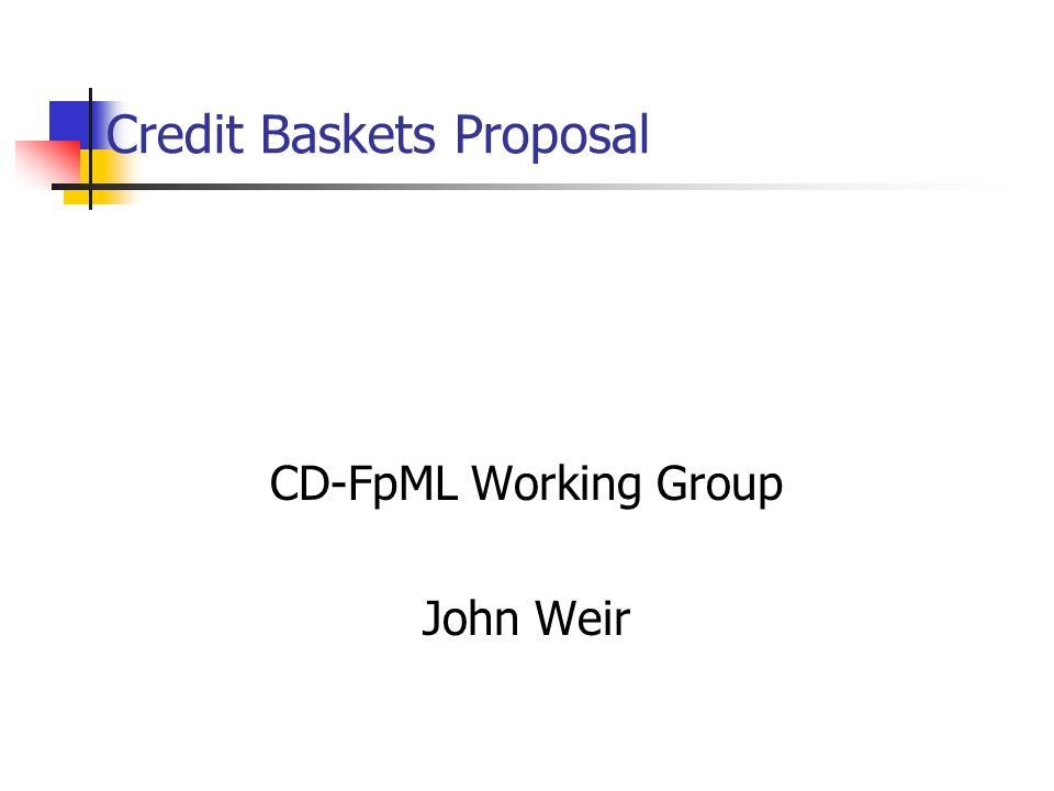 Credit Baskets Proposal CD-FpML Working Group John Weir