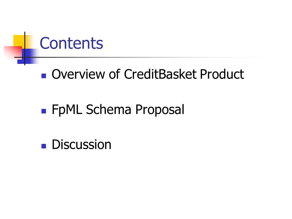 Contents Overview of CreditBasket Product FpML Schema Proposal Discussion