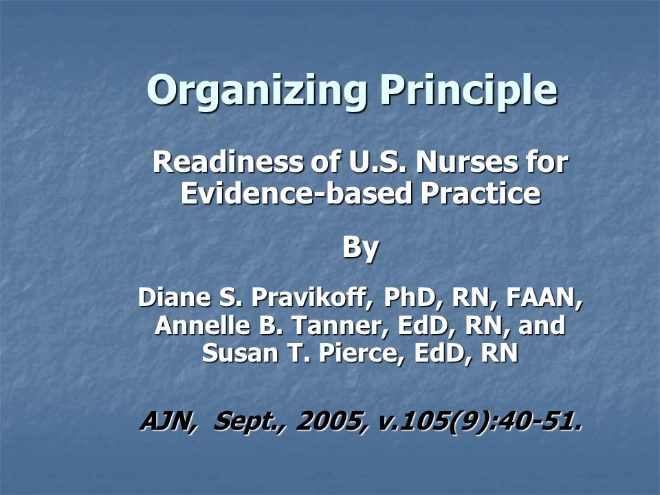 Organizing Principle Readiness of U.S. Nurses for Evidence-based Practice By Diane S.