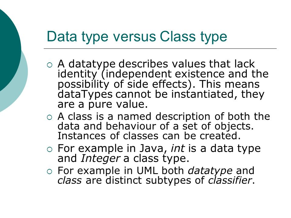 Data type versus Class type A datatype describes values that lack identity (independent existence and the possibility of side effects).