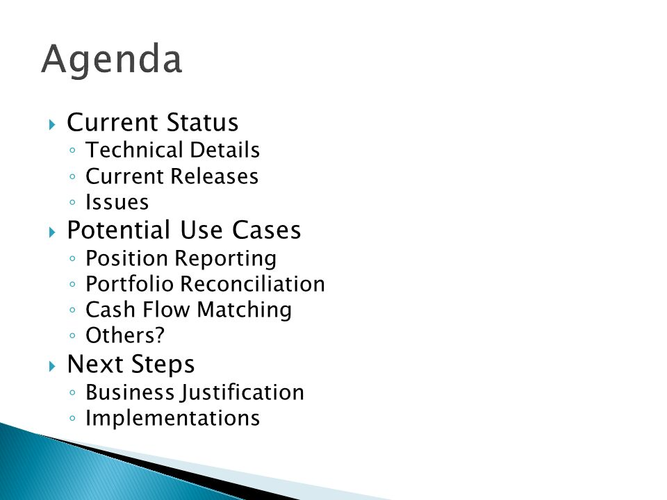 Current Status Technical Details Current Releases Issues Potential Use Cases Position Reporting Portfolio Reconciliation Cash Flow Matching Others.