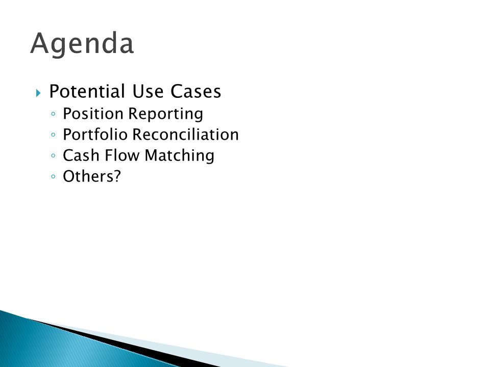 Potential Use Cases Position Reporting Portfolio Reconciliation Cash Flow Matching Others
