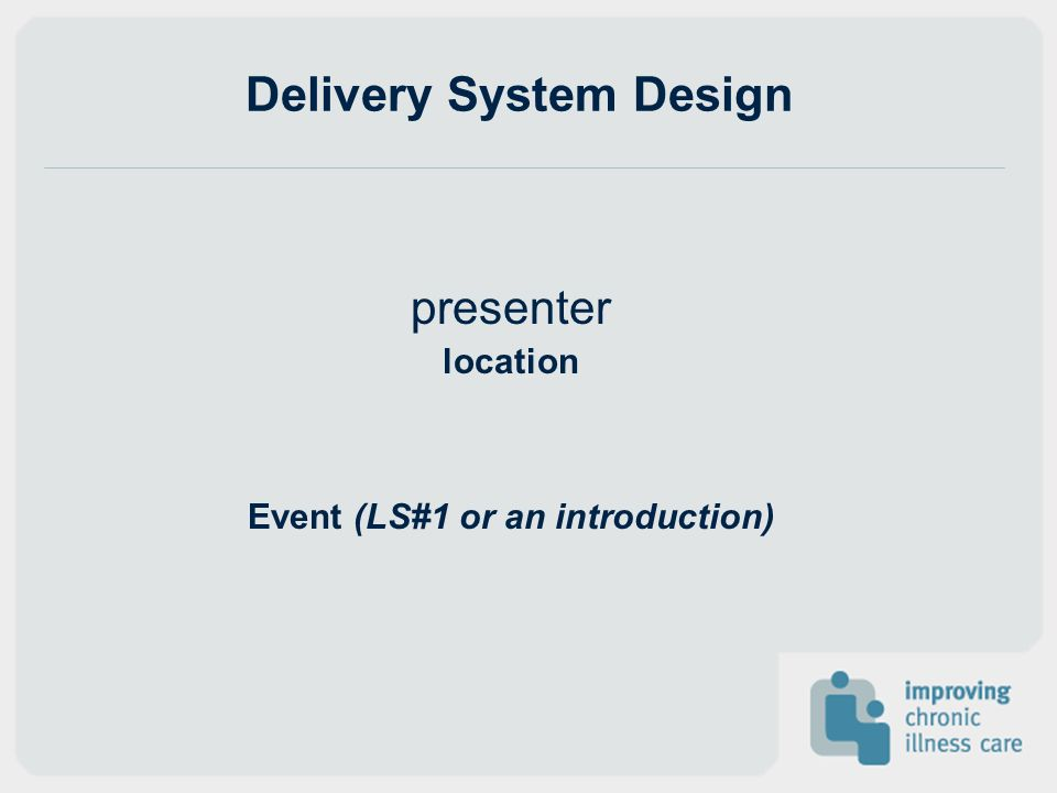 Delivery System Design presenter location Event (LS#1 or an introduction)