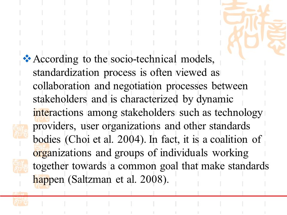 According to the socio-technical models, standardization process is often viewed as collaboration and negotiation processes between stakeholders and is characterized by dynamic interactions among stakeholders such as technology providers, user organizations and other standards bodies (Choi et al.