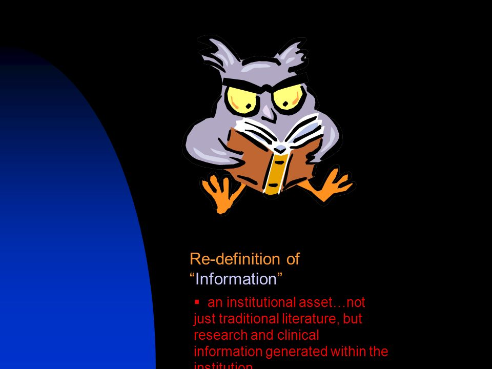 an institutional asset…not just traditional literature, but research and clinical information generated within the institution