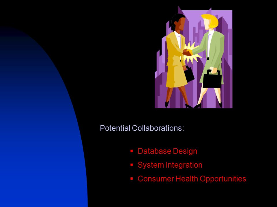 Potential Collaborations: Database Design System Integration Consumer Health Opportunities