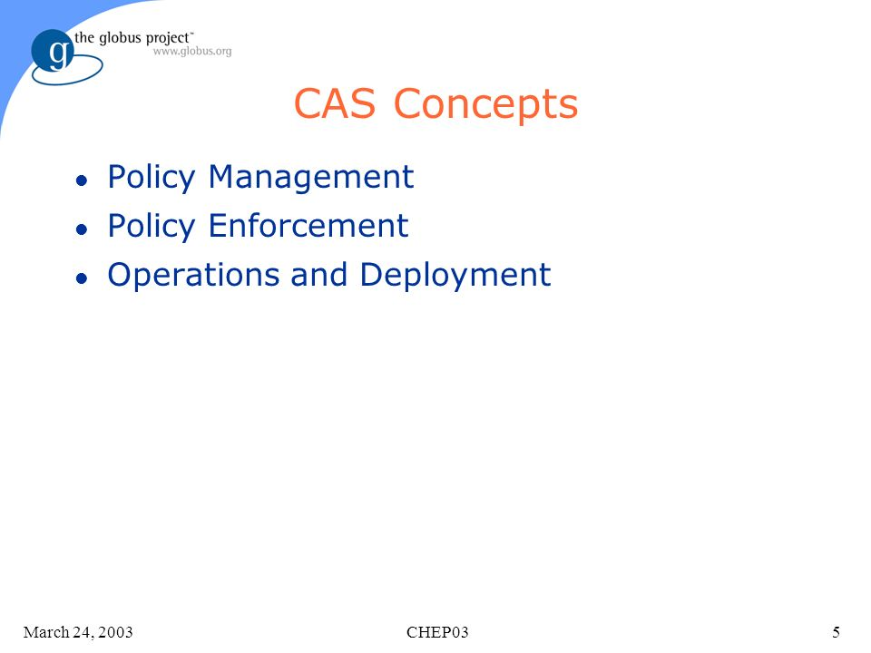 March 24, 2003 CHEP035 CAS Concepts l Policy Management l Policy Enforcement l Operations and Deployment