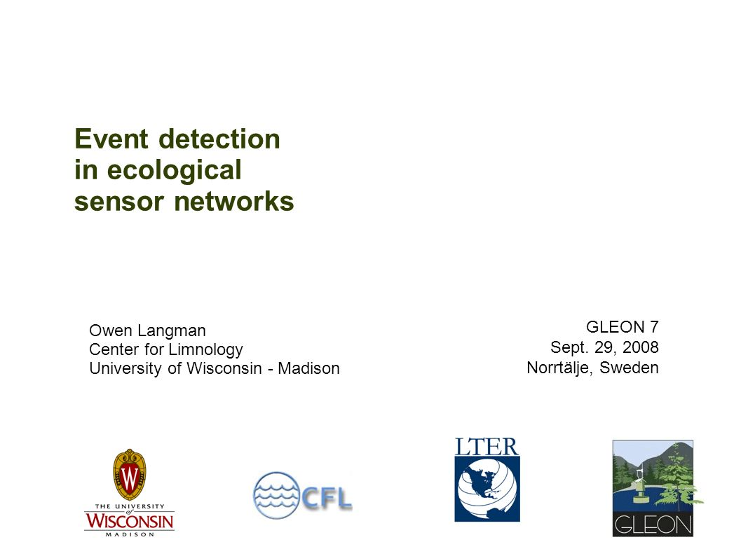 Event detection in ecological sensor networks Owen Langman Center for Limnology University of Wisconsin - Madison GLEON 7 Sept.
