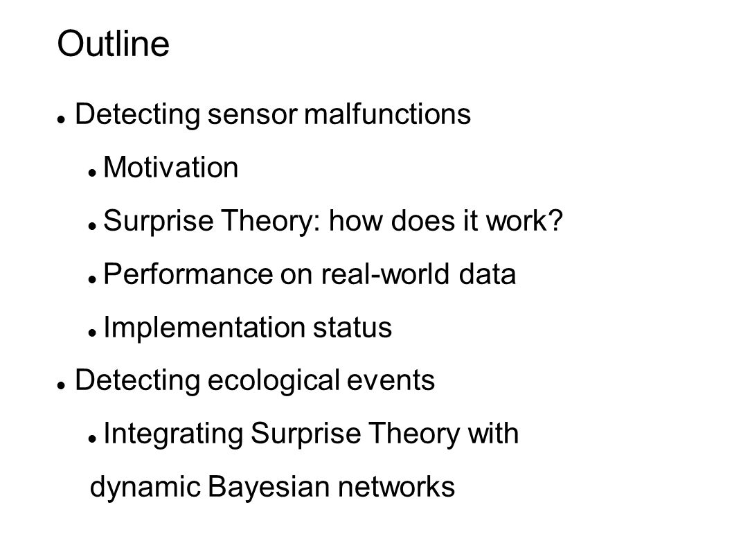 Outline Detecting sensor malfunctions Motivation Surprise Theory: how does it work.