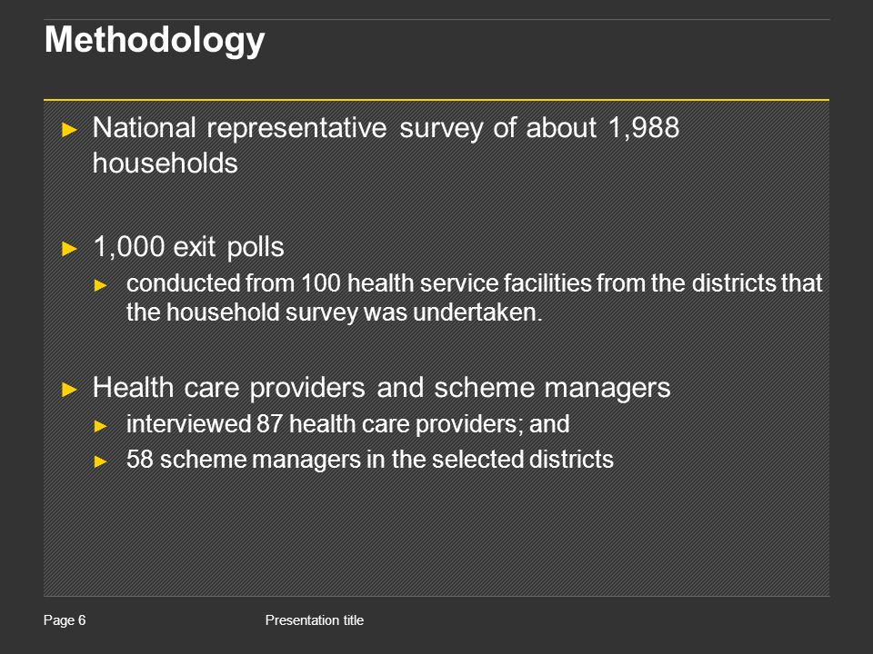 Presentation titlePage 6 Methodology National representative survey of about 1,988 households 1,000 exit polls conducted from 100 health service facilities from the districts that the household survey was undertaken.