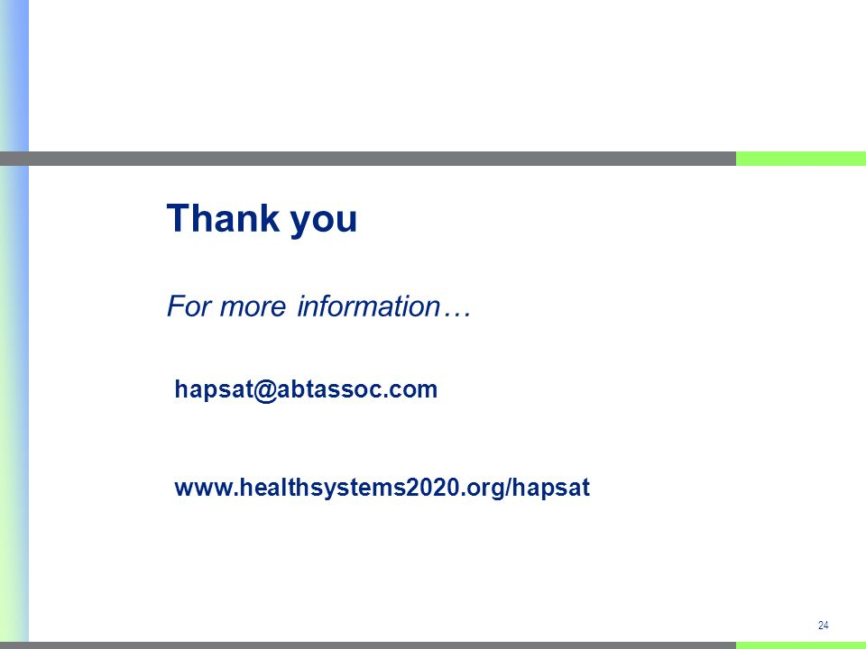 24 hapsat@abtassoc.com www.healthsystems2020.org/hapsat Thank you For more information…