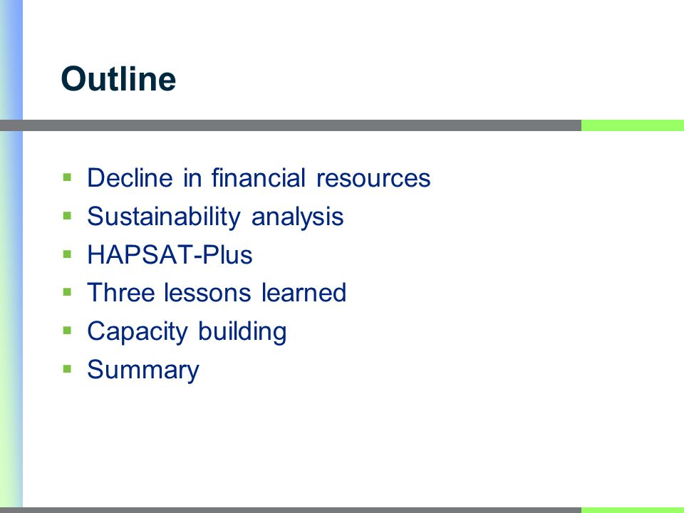 Outline Decline in financial resources Sustainability analysis HAPSAT-Plus Three lessons learned Capacity building Summary