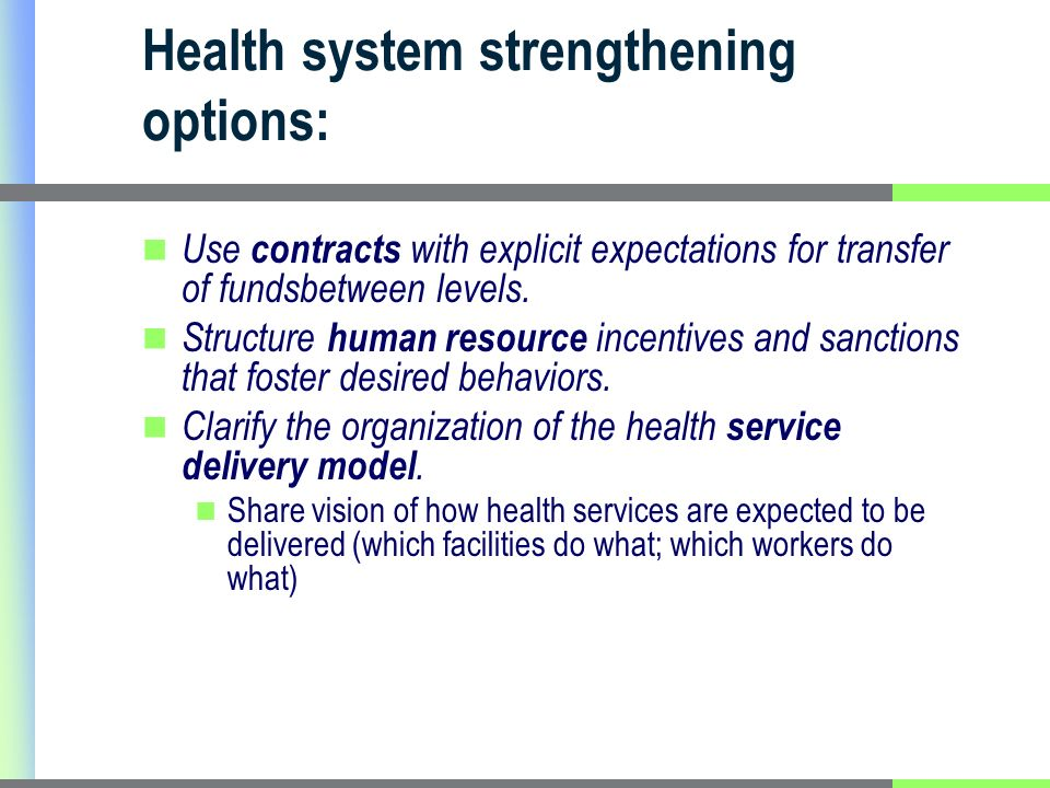 Health system strengthening options: Use contracts with explicit expectations for transfer of fundsbetween levels.