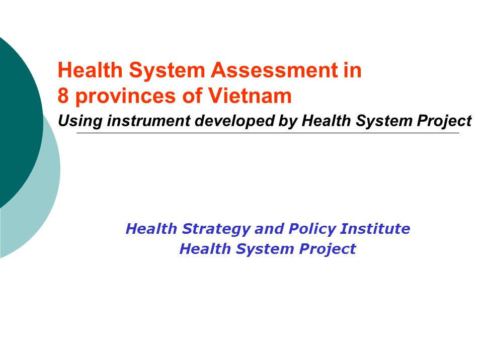 Health System Assessment in 8 provinces of Vietnam Using instrument developed by Health System Project Health Strategy and Policy Institute Health System Project