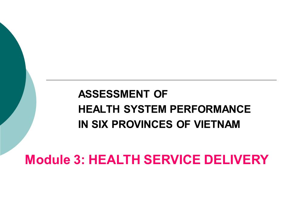 ASSESSMENT OF HEALTH SYSTEM PERFORMANCE IN SIX PROVINCES OF VIETNAM Module 3: HEALTH SERVICE DELIVERY