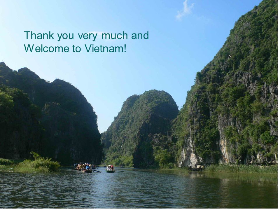 Thank you very much and Welcome to Vietnam!
