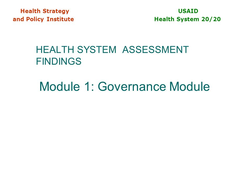 HEALTH SYSTEM ASSESSMENT FINDINGS Module 1: Governance Module Health Strategy USAID and Policy Institute Health System 20/20