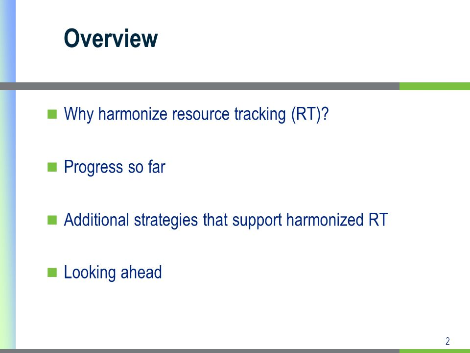 2 Overview Why harmonize resource tracking (RT).
