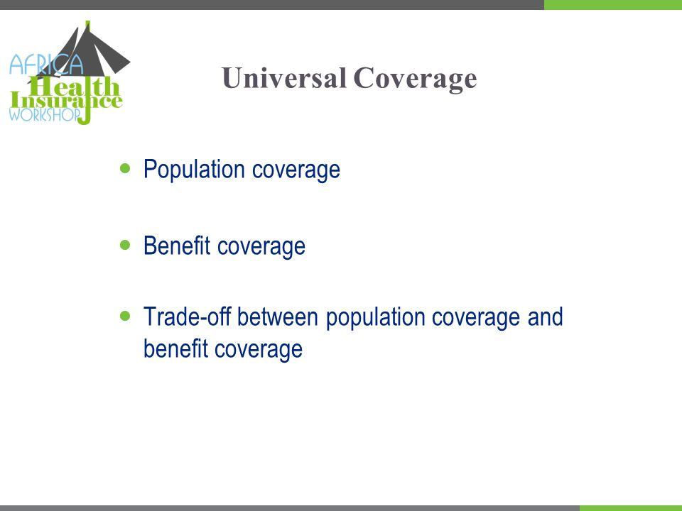 Universal Coverage Population coverage Benefit coverage Trade-off between population coverage and benefit coverage