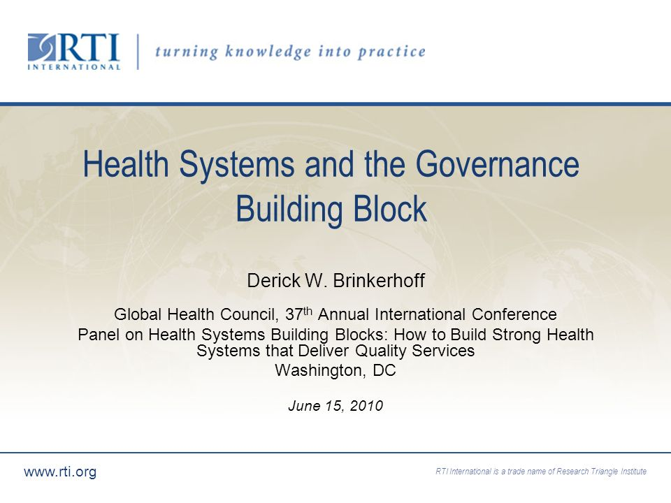 RTI International is a trade name of Research Triangle Institute www.rti.org Health Systems and the Governance Building Block Derick W.
