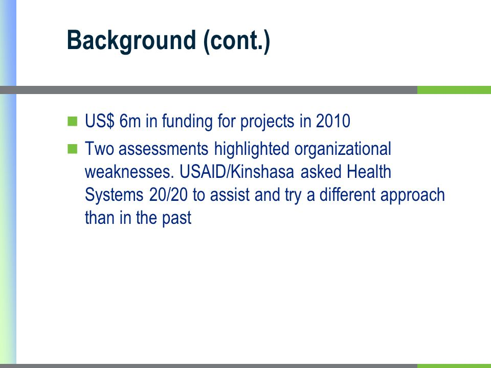 Background (cont.) US$ 6m in funding for projects in 2010 Two assessments highlighted organizational weaknesses.