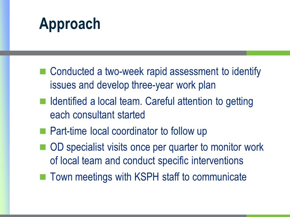 Approach Conducted a two-week rapid assessment to identify issues and develop three-year work plan Identified a local team.