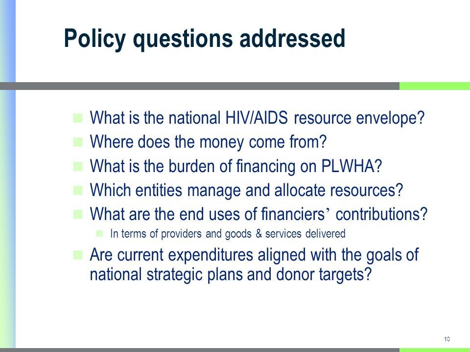 10 Policy questions addressed What is the national HIV/AIDS resource envelope.