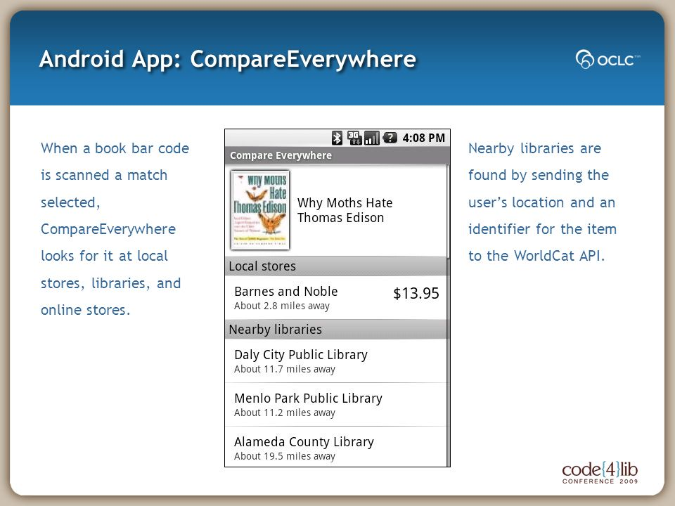 Android App: CompareEverywhere When a book bar code is scanned a match selected, CompareEverywhere looks for it at local stores, libraries, and online stores.