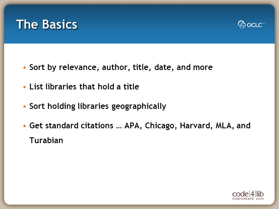 The Basics Sort by relevance, author, title, date, and more List libraries that hold a title Sort holding libraries geographically Get standard citations … APA, Chicago, Harvard, MLA, and Turabian