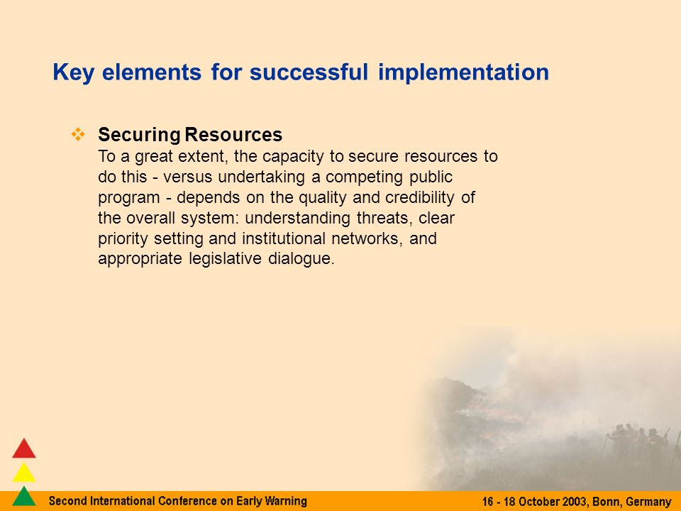 Securing Resources To a great extent, the capacity to secure resources to do this - versus undertaking a competing public program - depends on the quality and credibility of the overall system: understanding threats, clear priority setting and institutional networks, and appropriate legislative dialogue.