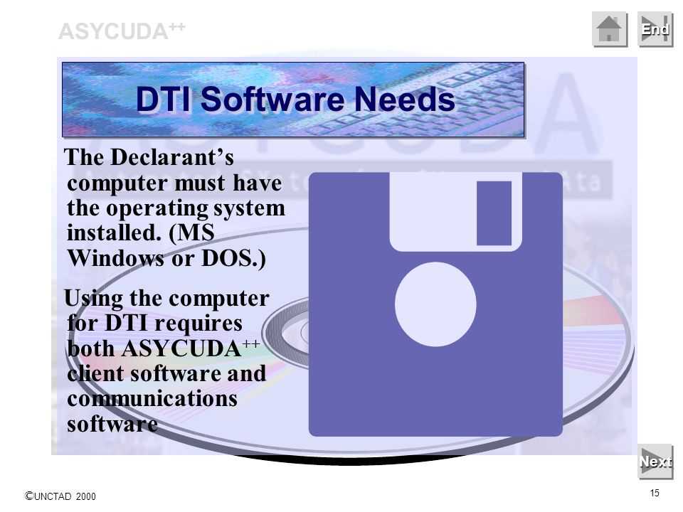 © UNCTAD 2000 15 End The Declarants computer must have the operating system installed.
