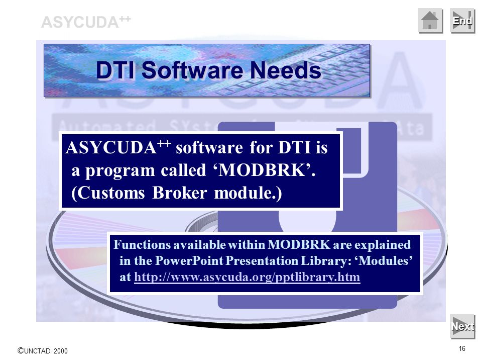 © UNCTAD 2000 16 End ASYCUDA ++ software for DTI is a program called MODBRK.