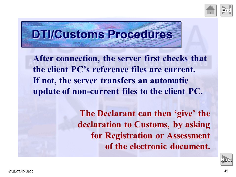 © UNCTAD 2000 24 End After connection, the server first checks that the client PCs reference files are current.