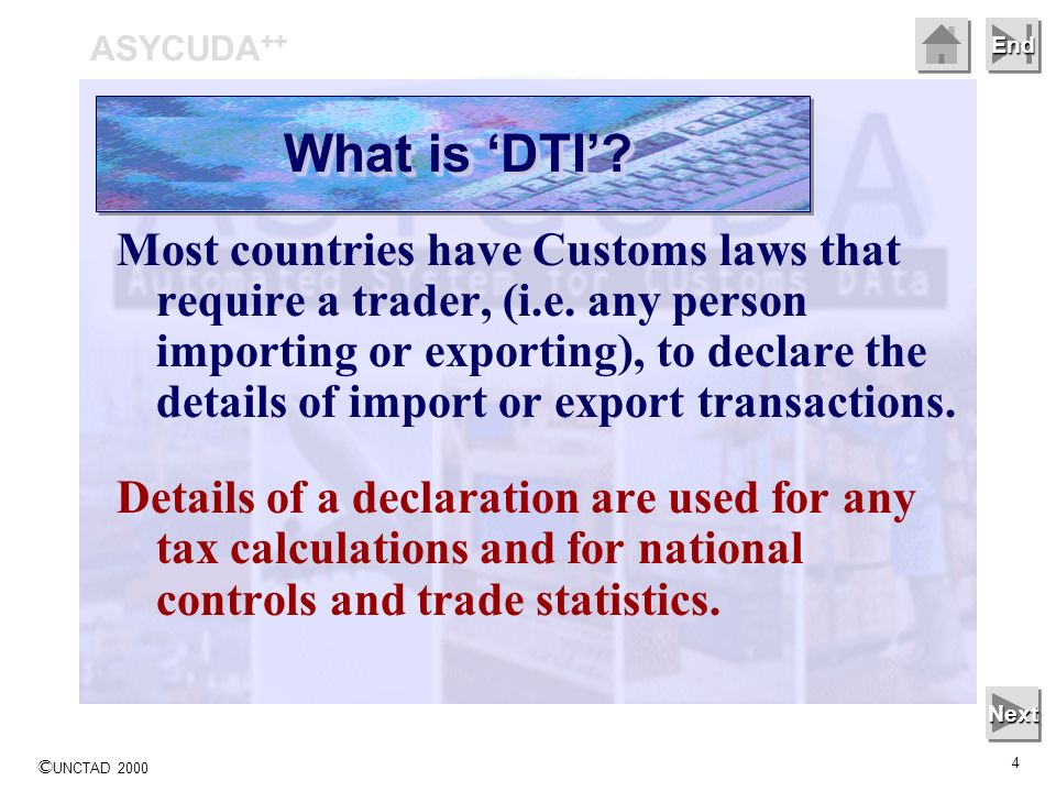 © UNCTAD 2000 4 End Most countries have Customs laws that require a trader, (i.e.