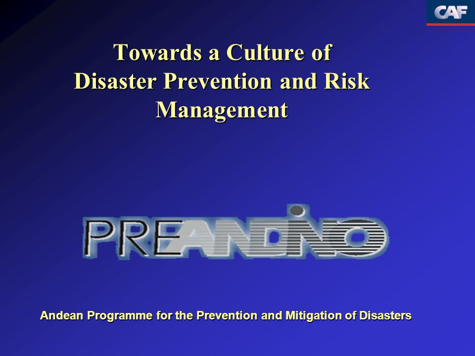 Towards a Culture of Disaster Prevention and Risk Management Andean Programme for the Prevention and Mitigation of Disasters