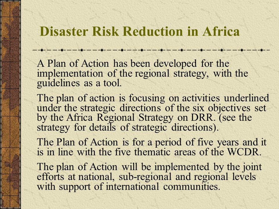 Disaster Risk Reduction in Africa A Plan of Action has been developed for the implementation of the regional strategy, with the guidelines as a tool.
