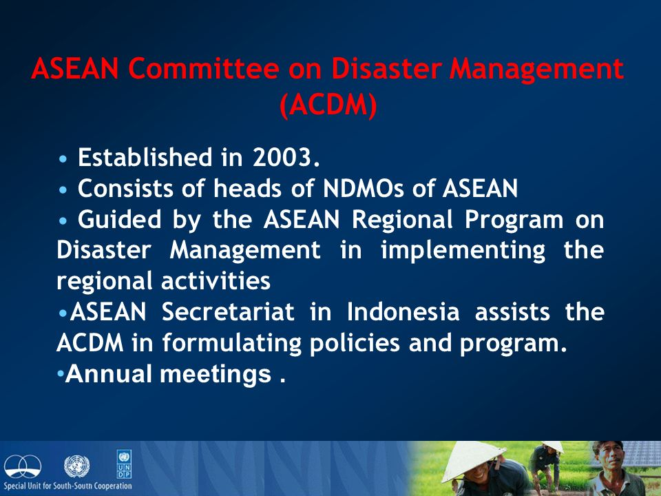 ASEAN Committee on Disaster Management (ACDM) Established in 2003.