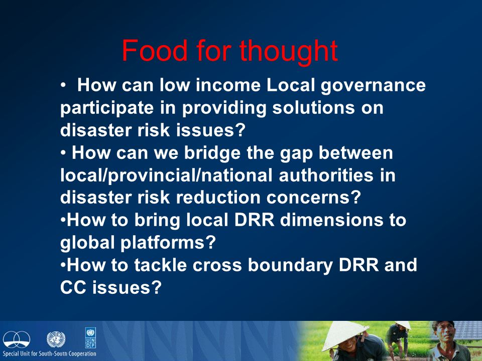 Food for thought How can low income Local governance participate in providing solutions on disaster risk issues.