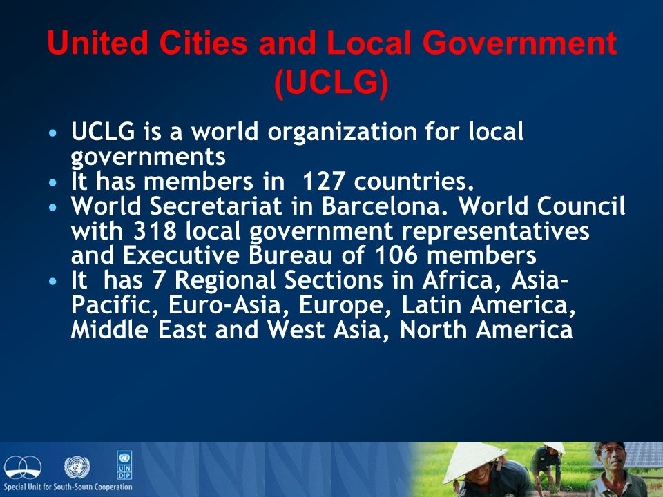 United Cities and Local Government (UCLG) UCLG is a world organization for local governments It has members in 127 countries.
