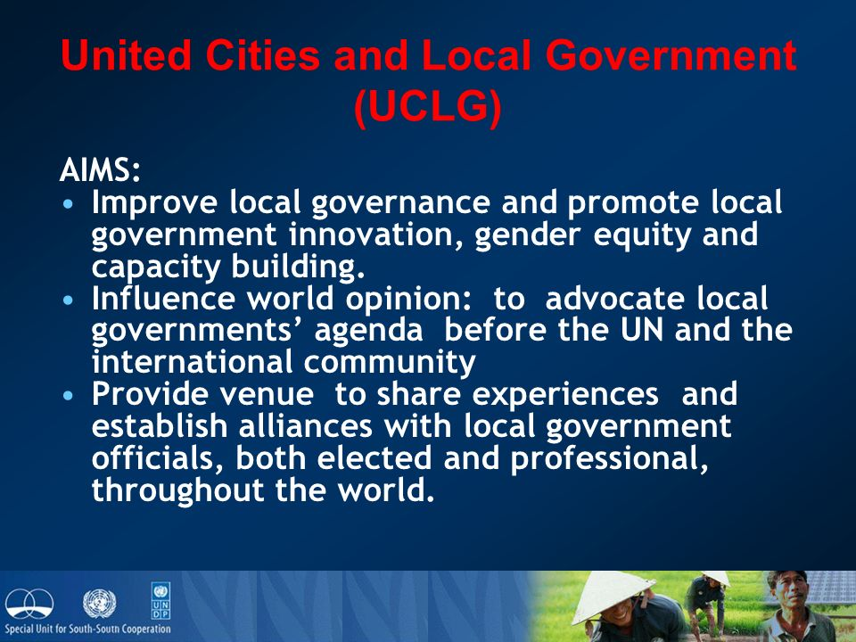 United Cities and Local Government (UCLG) AIMS: Improve local governance and promote local government innovation, gender equity and capacity building.