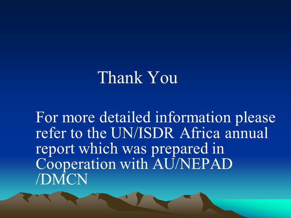 Thank You For more detailed information please refer to the UN/ISDR Africa annual report which was prepared in Cooperation with AU/NEPAD /DMCN