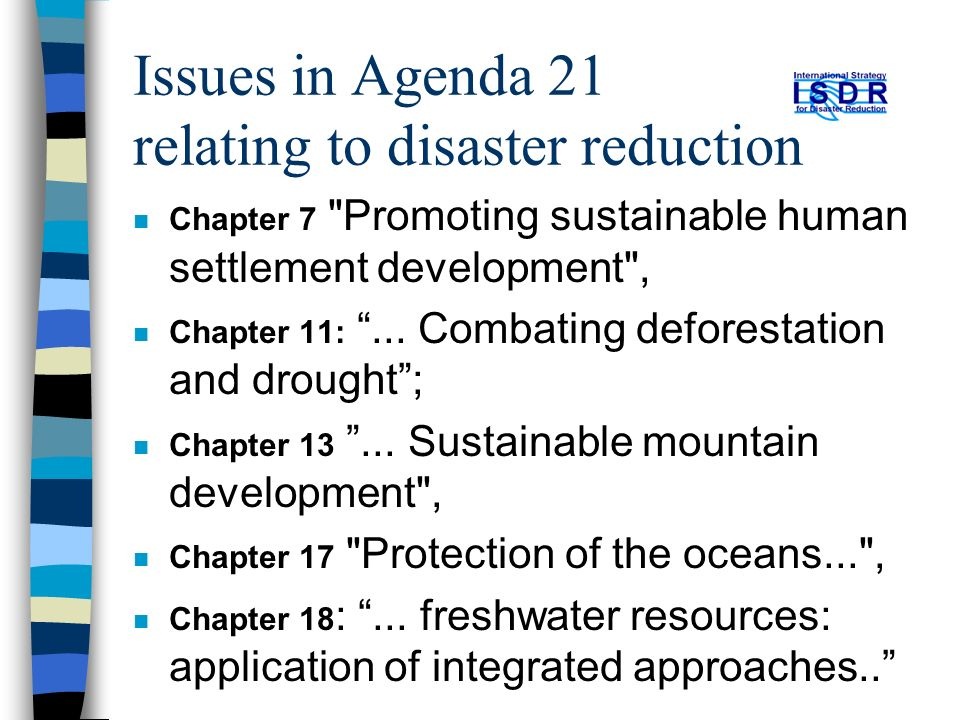 Issues in Agenda 21 relating to disaster reduction n Chapter 7 Promoting sustainable human settlement development , n Chapter 11:...