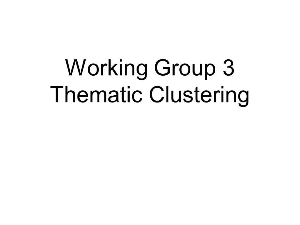 Working Group 3 Thematic Clustering