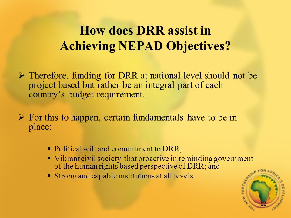 12 Therefore, funding for DRR at national level should not be project based but rather be an integral part of each countrys budget requirement.