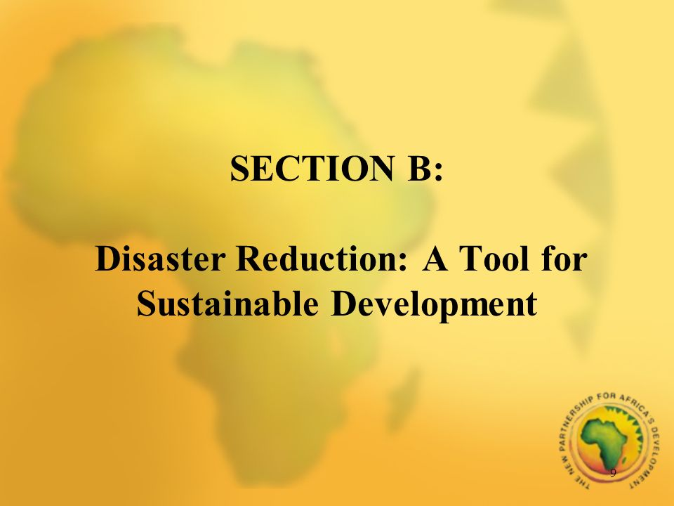 9 SECTION B: Disaster Reduction: A Tool for Sustainable Development
