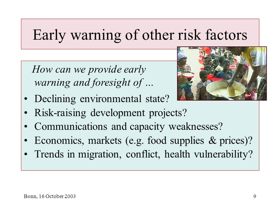 Bonn, 16 October 20039 Early warning of other risk factors How can we provide early warning and foresight of … Declining environmental state.