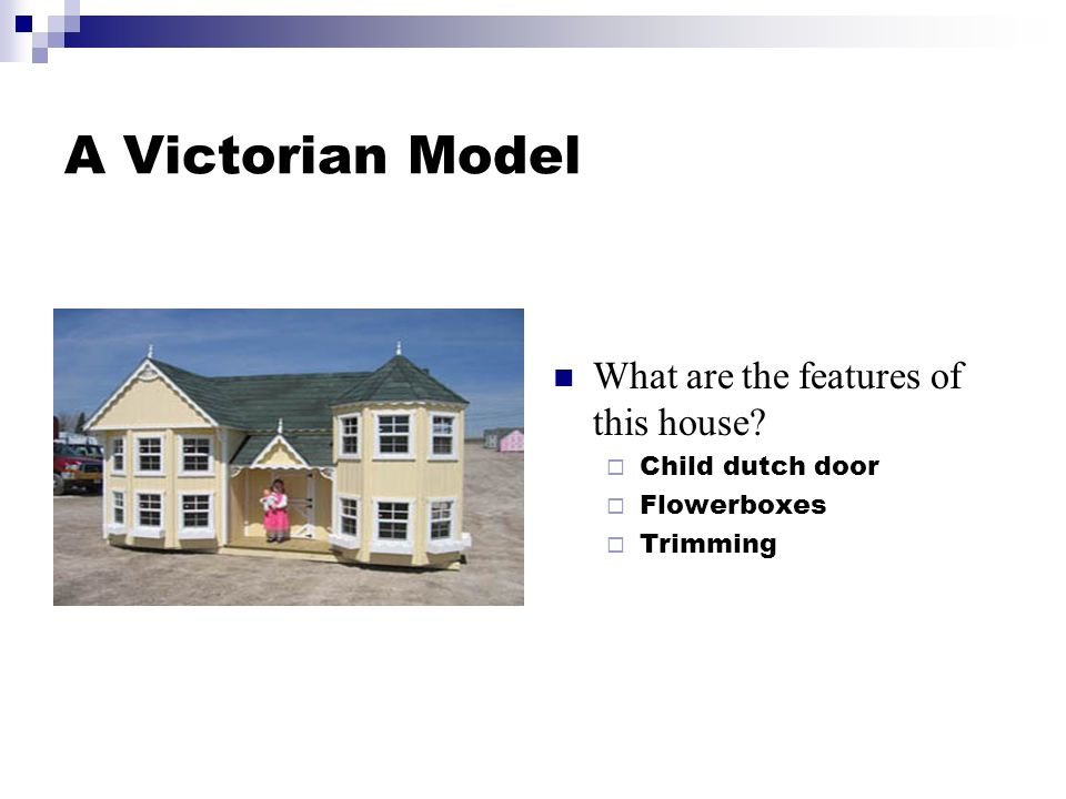 A Victorian Model What are the features of this house Child dutch door Flowerboxes Trimming