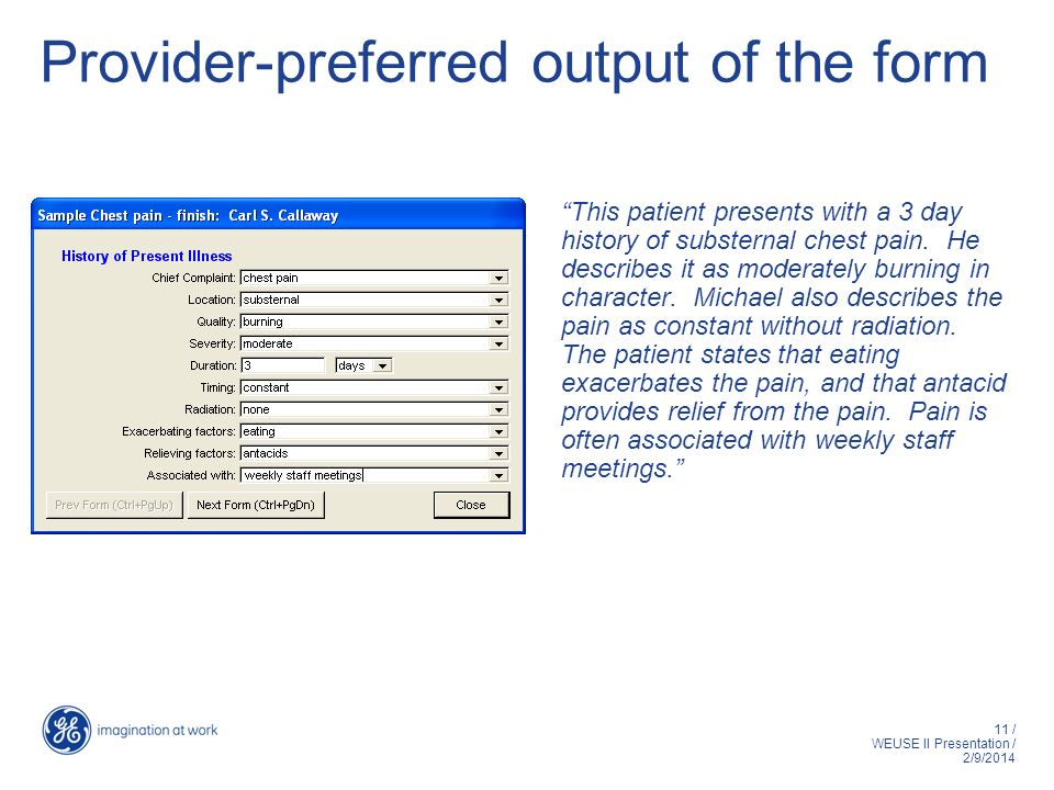 11 / WEUSE II Presentation / 2/9/2014 Provider-preferred output of the form This patient presents with a 3 day history of substernal chest pain.