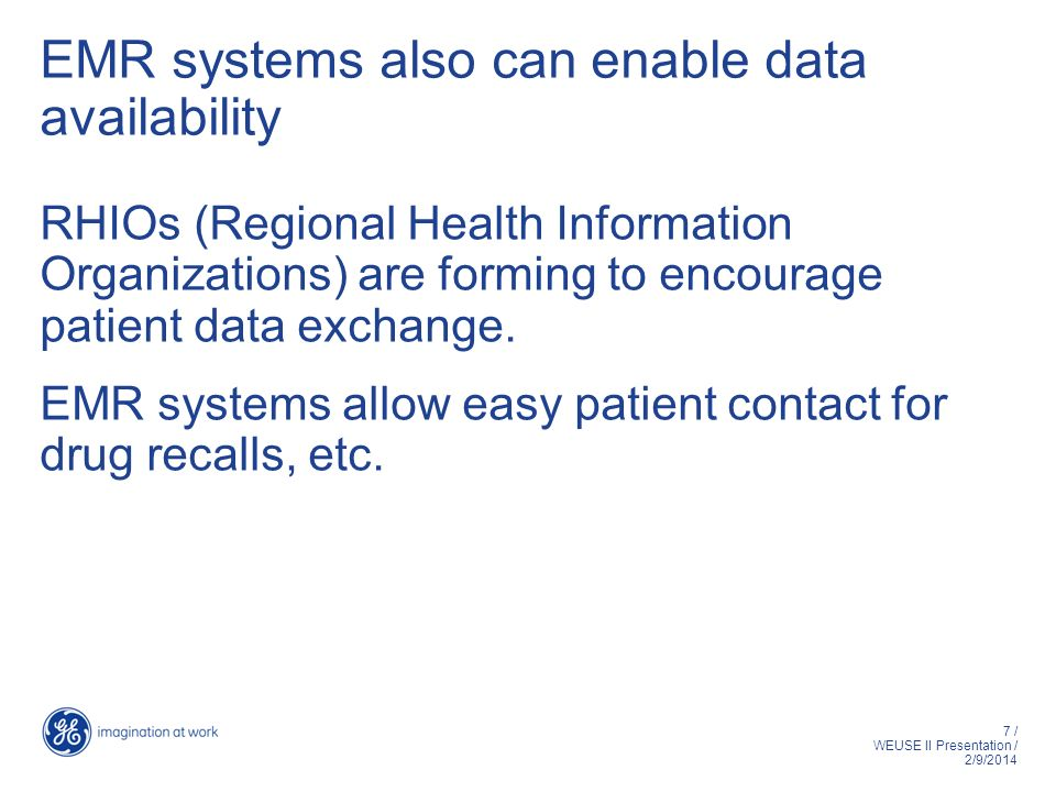 7 / WEUSE II Presentation / 2/9/2014 EMR systems also can enable data availability RHIOs (Regional Health Information Organizations) are forming to encourage patient data exchange.