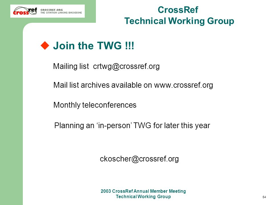 54 2003 CrossRef Annual Member Meeting Technical Working Group CrossRef Technical Working Group Join the TWG !!.